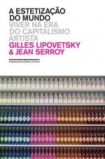 """Gilles Lipovetsky, Jean Serroy, """"A estetização do mundo - Viver na era do capitalismo artista"""""""