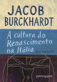 """Jacob Burckhardt, """"A cultura do renascimento na Itália"""" [Edição de bolso]"""