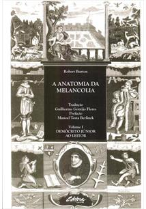 "Robert Burton, ""Anatomia da melancolia"" - volume I - Demócrito Júnior ao leitor"