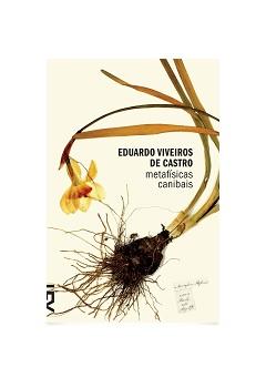 """Eduardo Viveiros de Castro, """"Metafísicas canibais"""""""