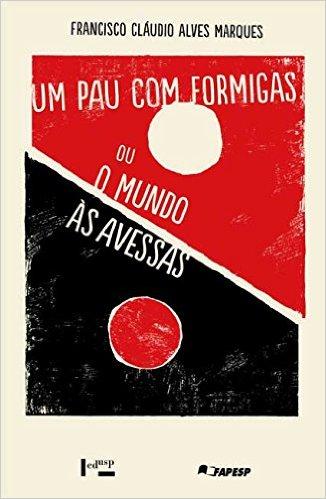 """Francisco Cláudio Alves Marques, """"Um pau com formigas ou o mundo às avessas: A Sátira na Poesia Popular de Leandro Gomes de Barros"""""""