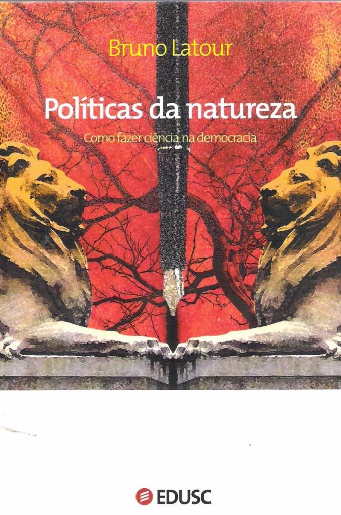 """Bruno Latour, """"Políticas da natureza - Como fazer ciência na democracia"""""""