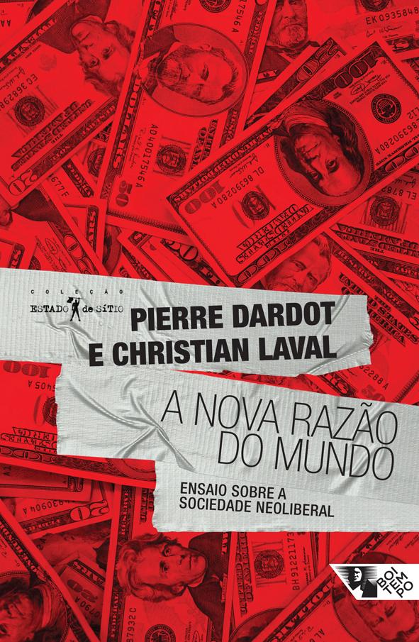 """Christian Laval e Pierre Dardot, """"A nova razão do mundo - Ensaios sobre a sociedade neoliberal"""""""