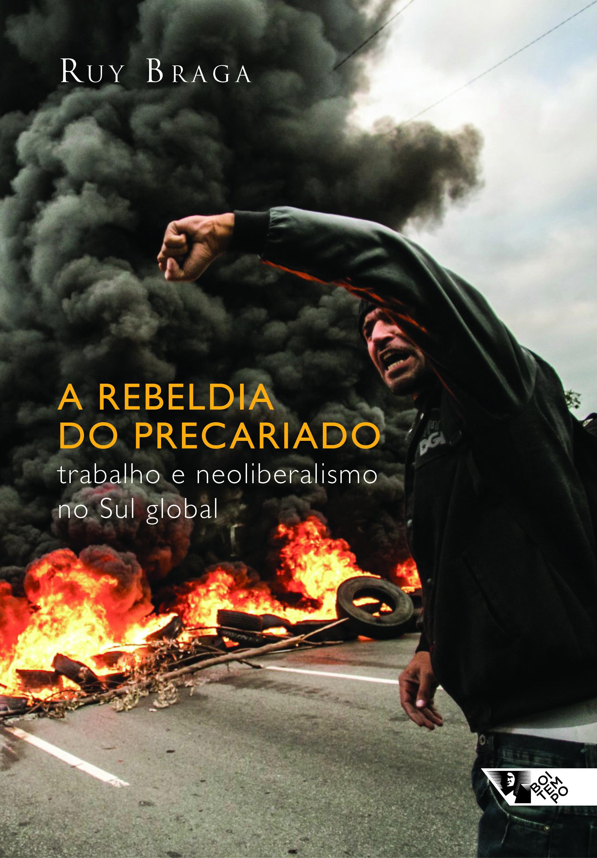 "Ruy Braga, ""A rebeldia do precariado – Trabalho e neoliberalismo no sul global"""