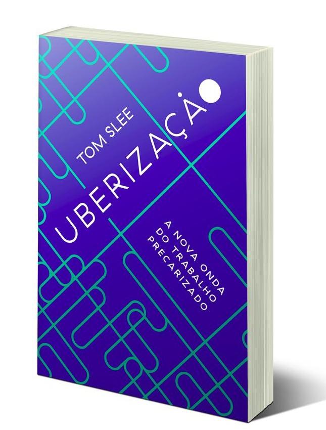 """Tom Slee, """"Uberização. A nova onda do trabalho precarizado"""""""